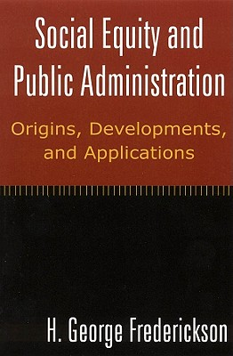 Social Equity and Public Administration By Frederickson, H. George